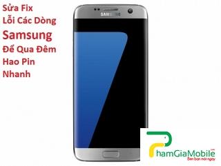 Sửa Fix Lỗi Samsung Galaxy S7 Để Qua Đêm Hao Pin Nhanh